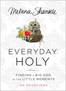 Everyday Holy: Finding a Big God in the Little Moments Hardback