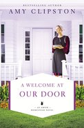 A Welcome At Our Door (#04 in An Amish Homestead Novel Series) Paperback