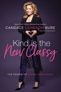 Kind is the New Classy: The Power of Living Graciously Hardback
