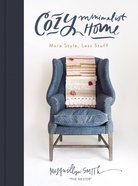Cozy Minimalist Home: More Style, Less Stuff Hardback