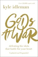Gods At War: Defeating the Idols That Battle For Your Heart Paperback