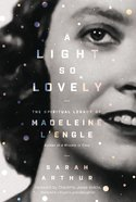 A Light So Lovely: The Spiritual Legacy of Madeleine L'engle, Author of a Wrinkle in Time