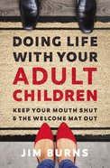 Doing Life With Your Adult Children: Keep Your Mouth Shut and the Welcome Mat Out Paperback