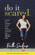 Do It Scared: Finding the Courage to Face Your Fears, Overcome Adversity and Create a Life You Love Hardback