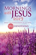 Mornings With Jesus 2019: Daily Encouragement For Your Soul Paperback