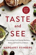 Taste and See: Discovering God Among Butchers, Bakers, and Fresh Food Makers Paperback