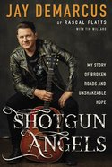 Shotgun Angels: My Story of Broken Roads and Unshakeable Hope eBook