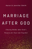 Marriage After God: Chasing Boldly After God's Purpose For Your Life Together Hardback