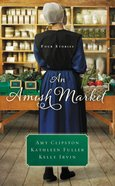Amish Market, An: Three Stories (Love Birds, a Bid For Love, Sweeter Than Honey) (Amish Market Novella Series)