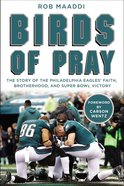 Birds of Pray: The Story of the Philadelphia Eagles' Faith, Brotherhood, and Super Bowl Victory Hardback