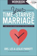 Your Time-Starved Marriage: How to Stay Connected At the Speed of Life (Workbook For Women) Paperback