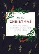 Journal: On This Christmas - a Five-Year Journal of Your Favorite Christmas Traditions, Memories and Gifts Hardback