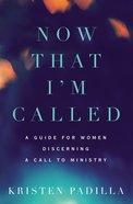 Now That I'm Called: A Guide For Women Discerning a Call to Ministry Paperback