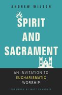 Spirit and Sacrament: An Invitation to Eucharismatic Worship Paperback