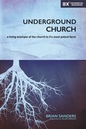The Underground Church: A Living Example of the Church in Its Most Potent Form Paperback