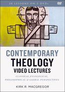 Contemporary Theology: Classical, Evangelical, Philosophical, and Global Perspectives (Video Lectures)