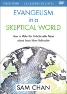 Evangelism in a Skeptical World: How to Make the Unbelievable News About Jesus More Believable (Video Study)