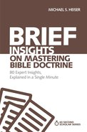 Brief Insights on Mastering Bible Doctrine - 80 Expert Insights on the Bible, Explained in a Single Minute (60 Second Scholar Series) Paperback