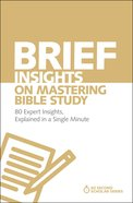 Brief Insights on Mastering Bible Study - 80 Expert Insights on the Bible, Explained in a Single Minute (60 Second Scholar Series) Paperback