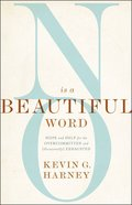 No is a Beautiful Word: Hope and Help For the Overcommitted and Exhausted (Occasionally) Paperback