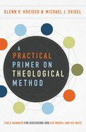 A Practical Primer on Theological Method: Table Manners For Discussing God, His Works, and His Ways Paperback