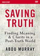 Saving Truth: Finding Meaning and Clarity in a Post-Truth World (Video Study) DVD