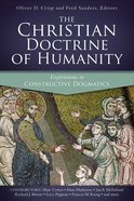 The Christian Doctrine of Humanity: Explorations in Constructive Dogmatics Paperback