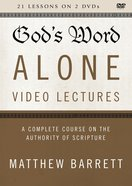 God's Word Alone : A Complete Course on the Authority of Scripture (Video Lectures) (The Five Solas Series)