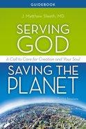 Serving God, Saving the Planet (Guidebook) Paperback