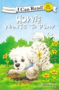 Howie Wants to Play! (My First I Can Read! Series) Paperback