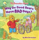 Why Do Good Bears Have Bad Days? (The Berenstain Bears Series) Paperback