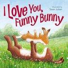 I Love You, Funny Bunny Hardback
