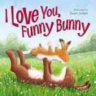 I Love You, Funny Bunny Board Book