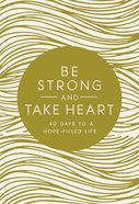 Be Strong and Take Heart: 40 Days to a Hope Filled Life Hardback