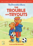 The Berenstain Bears the Trouble With Tryouts (An Early Reader Chapter Book) (The Berenstain Bears Series) Paperback
