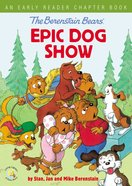 The Berenstain Bears' Epic Dog Show (An Early Reader Chapter Book) (The Berenstain Bears Series) Hardback