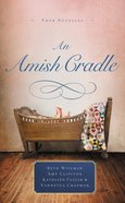 An Amish Cradle: An in His Father's Arms, a Son For Always, a Heart Full of Love Mass Market