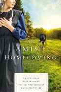 An Amish Homecoming: No Place Like Home; When Love Returns; the Courage to Love; What Love Built Paperback