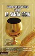 Cuatro Puntos De Vista Sobre La Santa Cena (Understanding Four Views On The Lord's Supper) Paperback