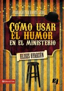 Como Usar El Humor En El Ministerio (How To Use Humour In The Ministry) Paperback