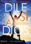 Dile Si a Dios (Say Yes To God) Paperback