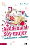 Ayudenme! Soy Una Mujer En El Ministerio Juvenil (Help! I Am A Woman In Youth Ministry) Paperback