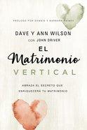 Matrimonio Vertical, El: Abraza El Secreto Que Enriquecera Tu Matrimonio Paperback