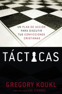 Tacticas: Un Plan De Accion Para Discutir Tus Convicciones Cristianas (A Game Plan For Discussing Your Christian Convictions) (Tactics) Paperback