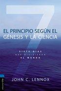 Principio Segun Genesis Y La Ciencia, El: Siete Dias Que Dividieron El Mundo