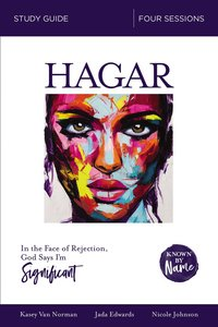 Hagar : In the Face of Rejection, God Says Im Significant (Study Guide) (Known By Name Series)