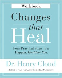 Changes That Heal: Four Practical Steps to a Happier, Healthier You (Workbook)