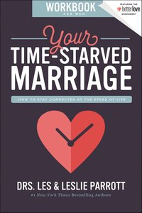 Your Time-Starved Marriage: How to Stay Connected At the Speed of Life (Workbook For Men)
