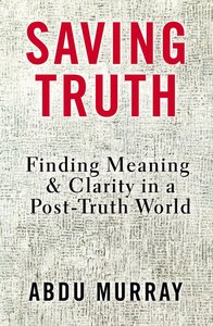 Saving Truth: Finding Clarity in An Age of Confusion and Alternative Facts
