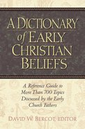 A Dictionary of Early Christian Beliefs: A Reference Guide to More Than 700 Topis Discussed By the Early Church Fathers eBook
